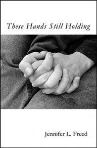 """These Hands Still Holding"" by Jennifer L. Freed"